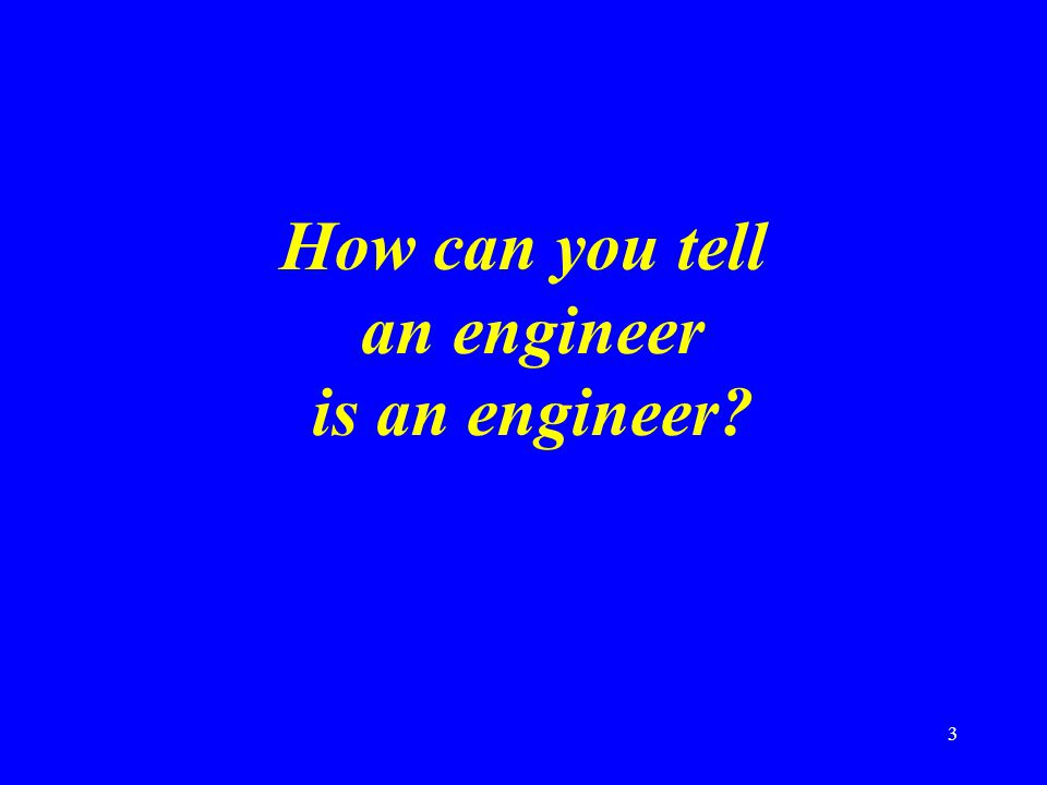 How can you tell an engineer is an engineer