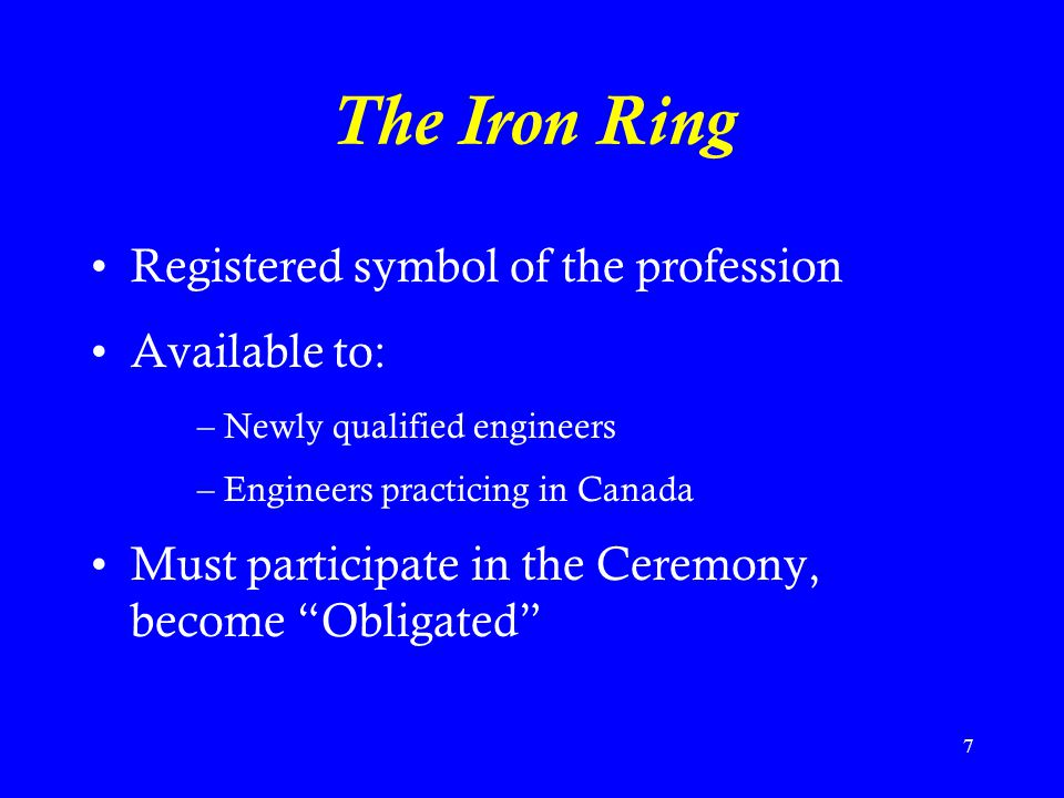 The Iron Ring Registered symbol of the profession Available to: