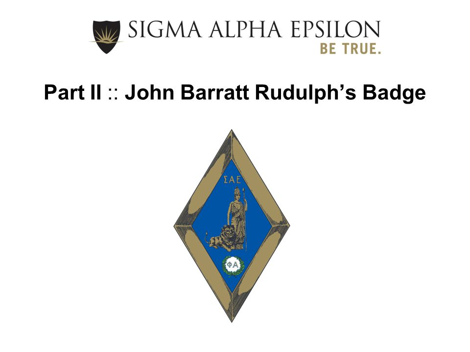 Part II :: John Barratt Rudulph's Badge