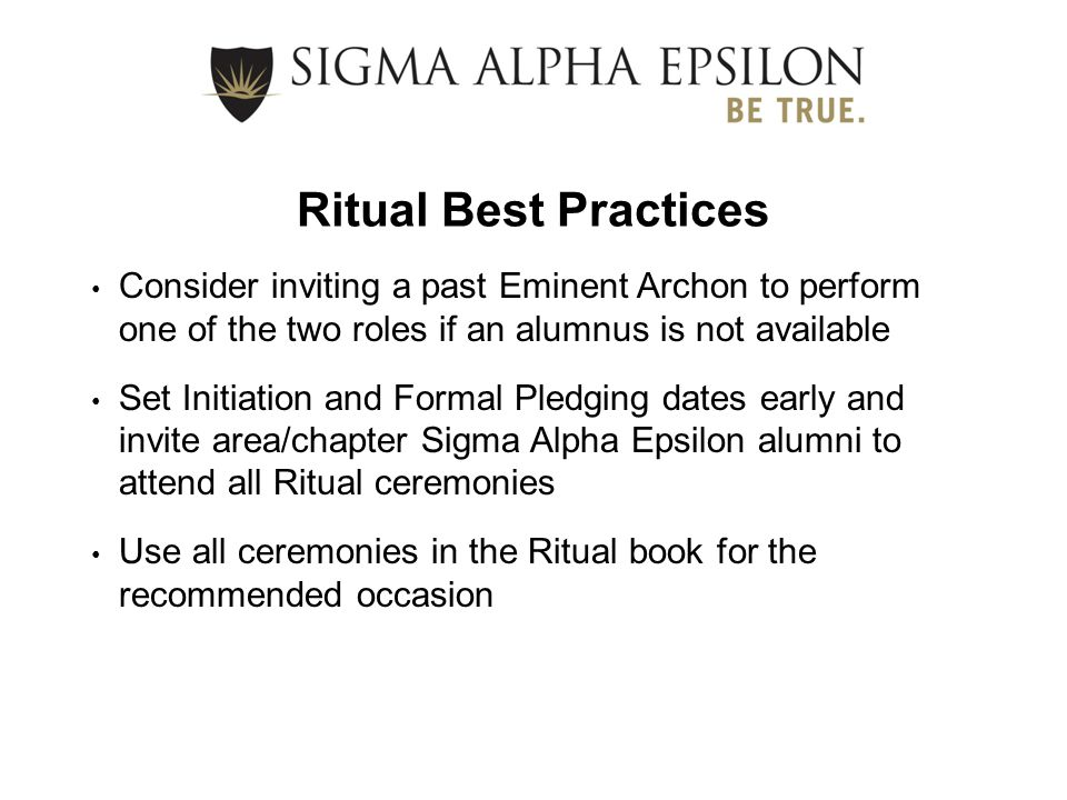 Ritual Best Practices Consider inviting a past Eminent Archon to perform one of the two roles if an alumnus is not available.