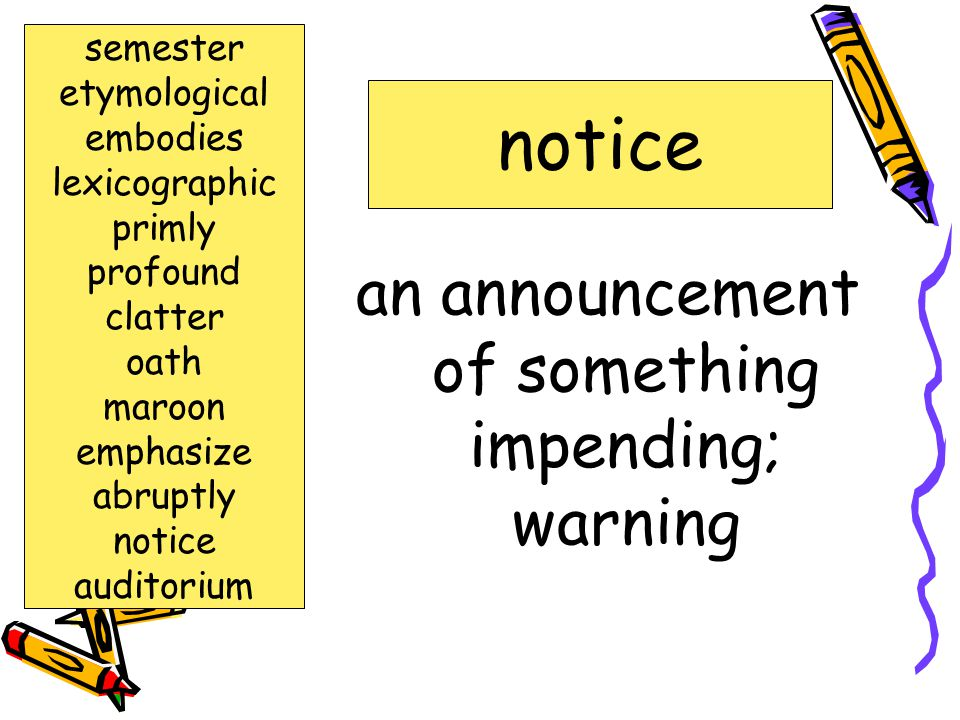 an announcement of something impending; warning