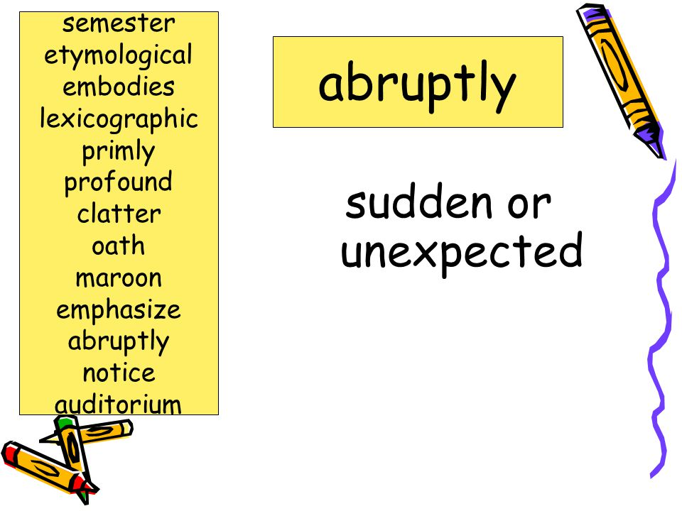 abruptly sudden or unexpected semester etymological embodies