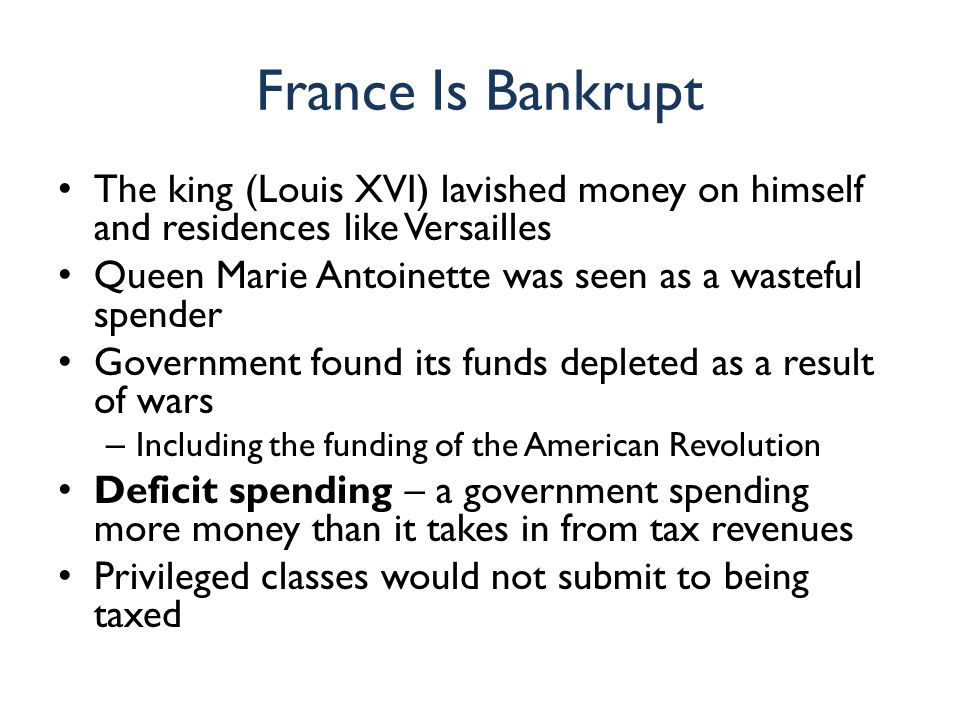 France Is Bankrupt The king (Louis XVI) lavished money on himself and residences like Versailles.