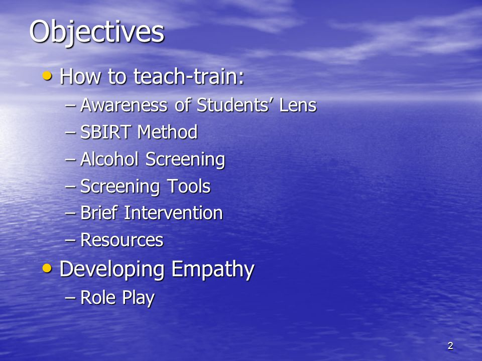 Objectives How to teach-train: Developing Empathy