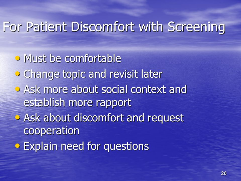 For Patient Discomfort with Screening