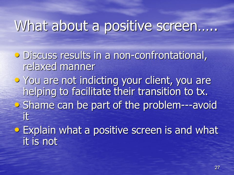 What about a positive screen…..