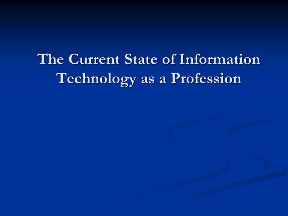 The Current State of Information Technology as a Profession