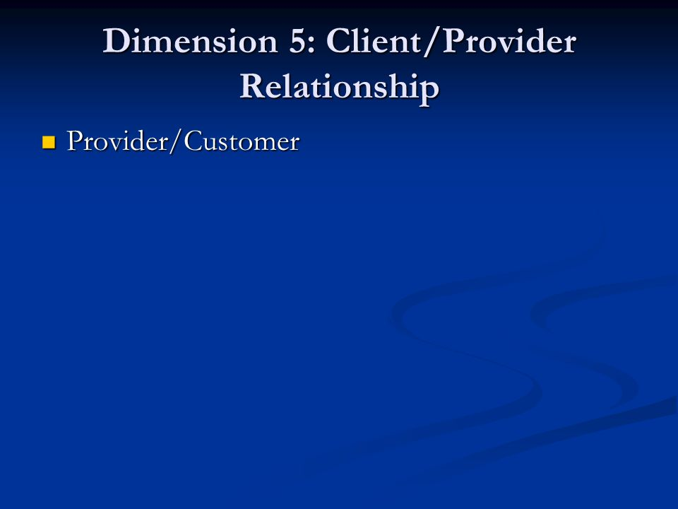 Dimension 5: Client/Provider Relationship
