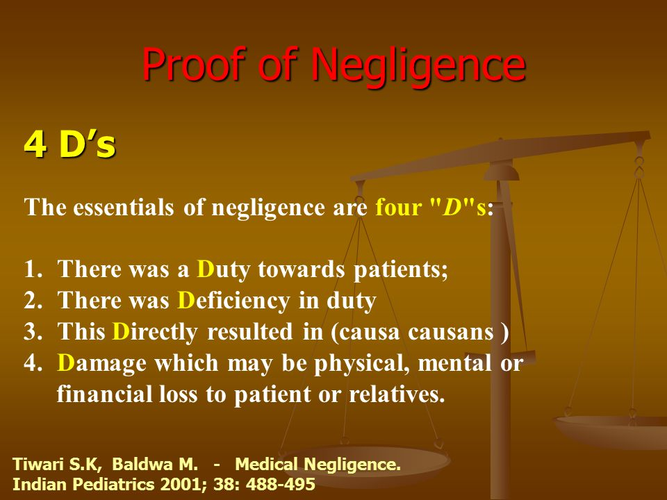 Proof of Negligence 4 D's The essentials of negligence are four D s: