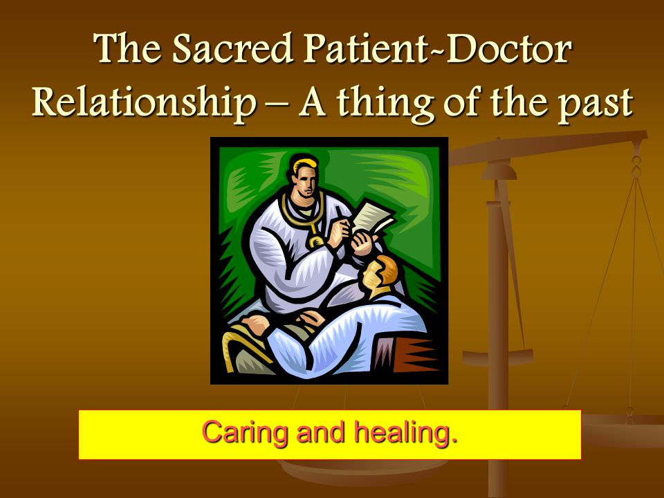 The Sacred Patient-Doctor Relationship – A thing of the past