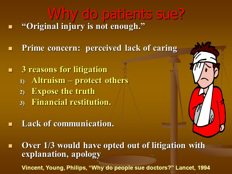 Why do patients sue Original injury is not enough.