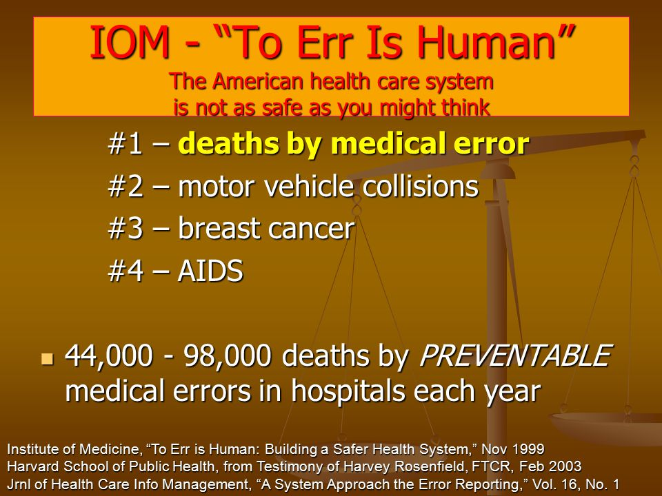 IOM - To Err Is Human The American health care system is not as safe as you might think