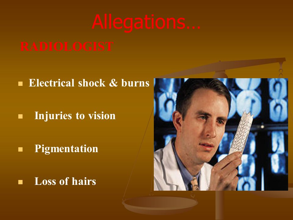 Allegations… Electrical shock & burns Injuries to vision Pigmentation
