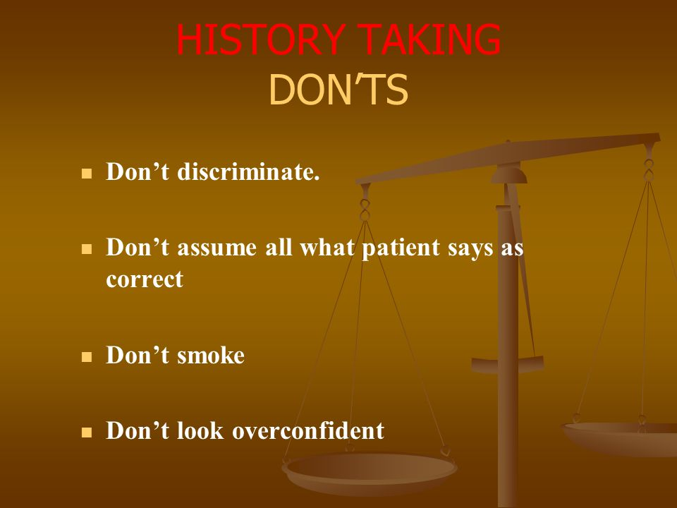 HISTORY TAKING DON'TS Don't discriminate.