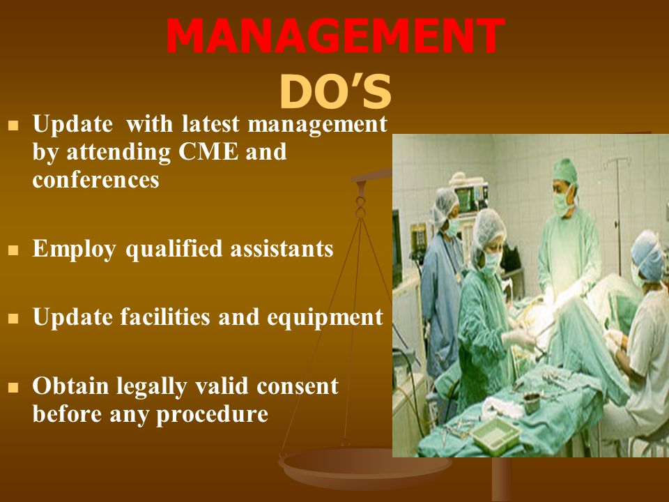 MANAGEMENT DO'S Update with latest management by attending CME and conferences. Employ qualified assistants.