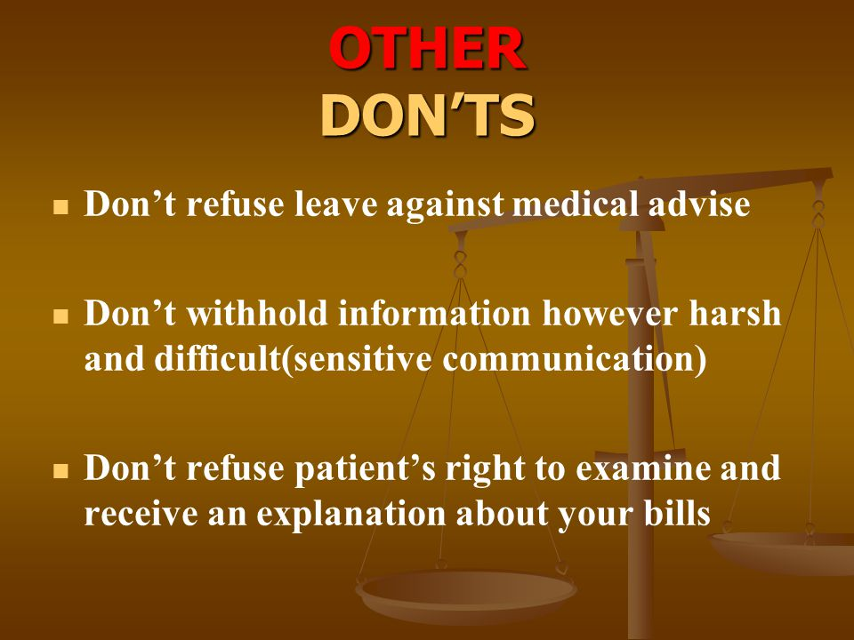 OTHER DON'TS Don't refuse leave against medical advise