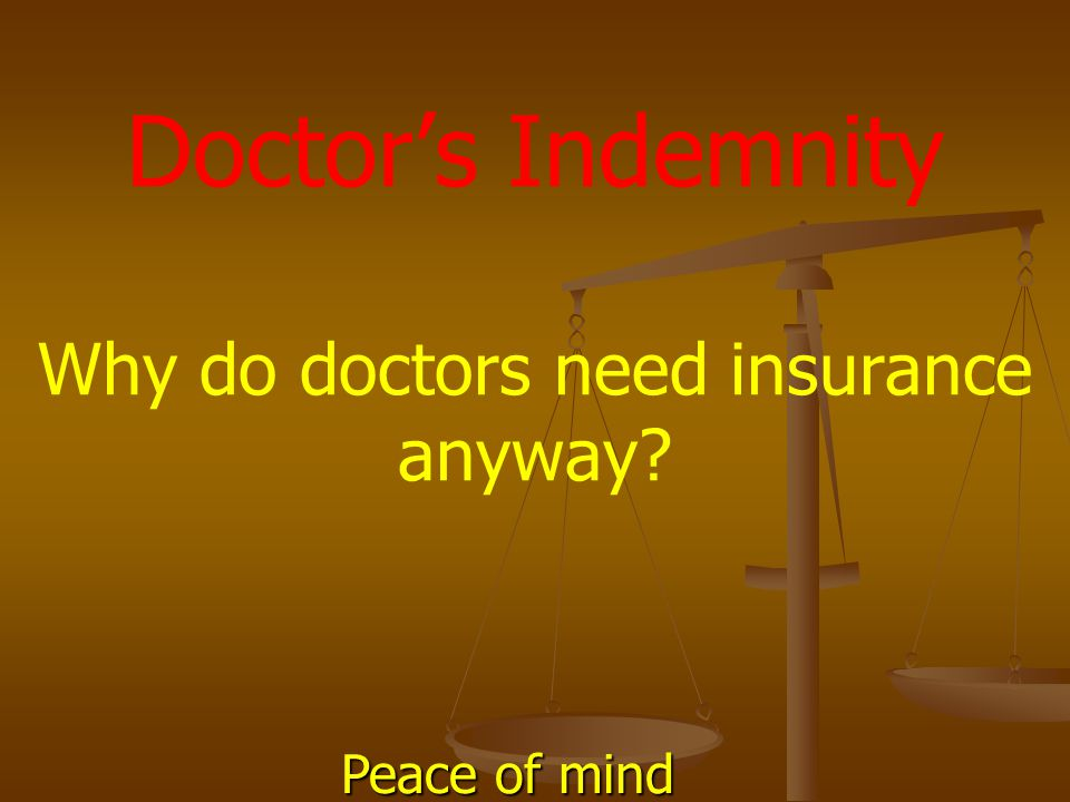 Doctor's Indemnity Why do doctors need insurance anyway