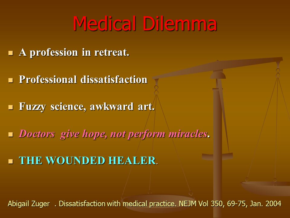 Medical Dilemma A profession in retreat. Professional dissatisfaction
