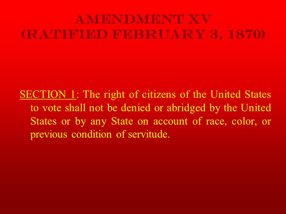 AMENDMENT XV (Ratified February 3, 1870)