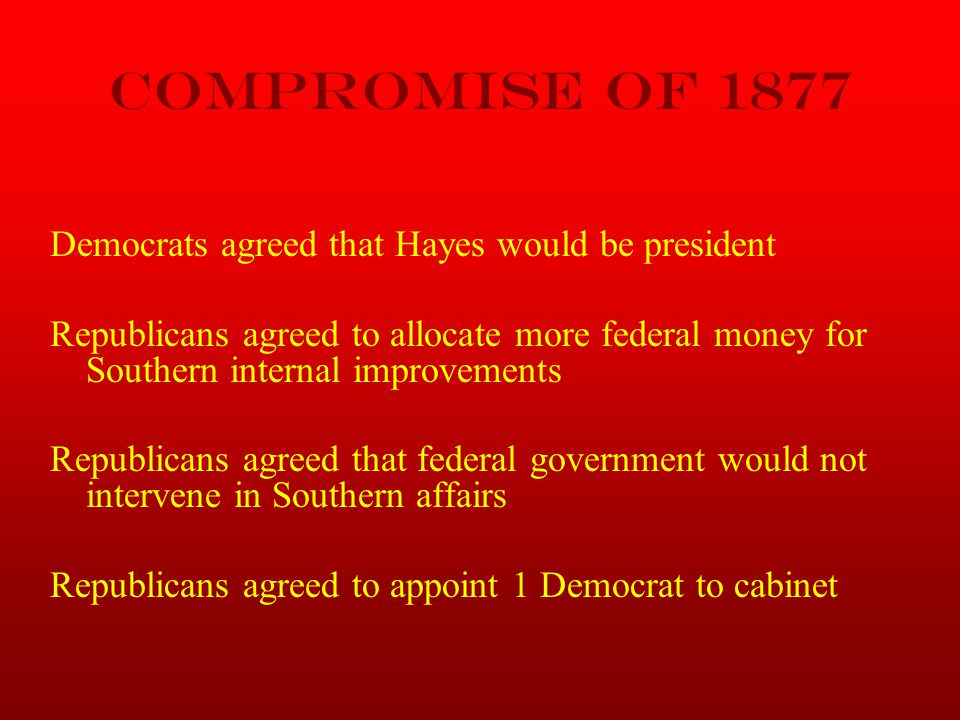 Compromise of 1877 Democrats agreed that Hayes would be president