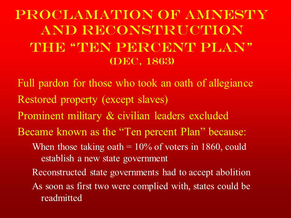 Proclamation of Amnesty and Reconstruction The Ten Percent Plan (Dec, 1863)