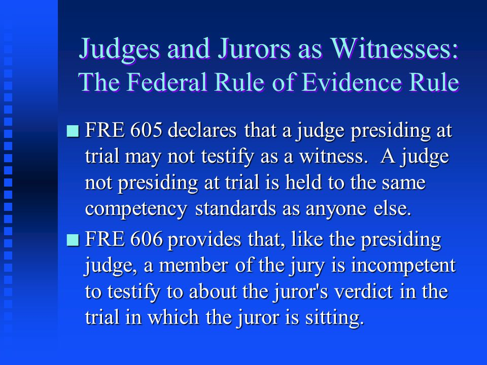 Judges and Jurors as Witnesses: The Federal Rule of Evidence Rule