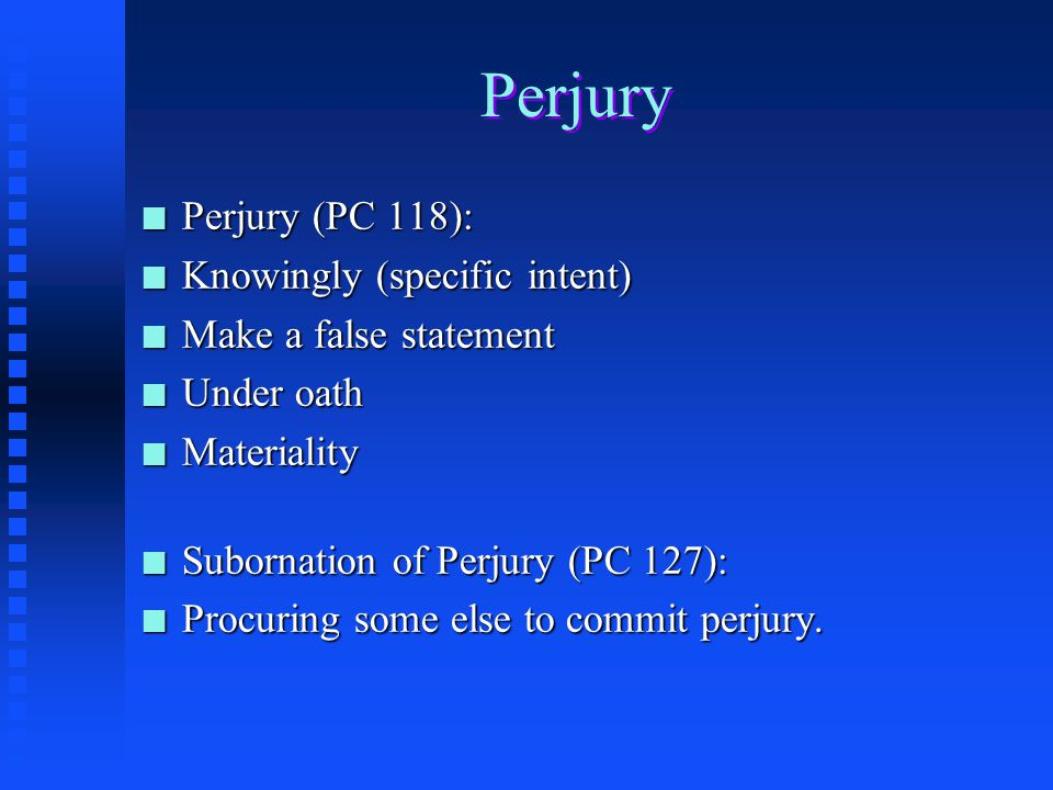 Perjury Perjury (PC 118): Knowingly (specific intent)
