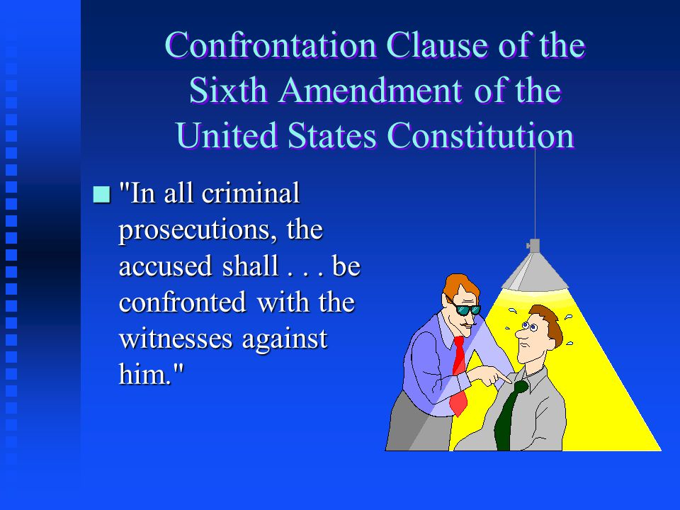 Confrontation Clause of the Sixth Amendment of the United States Constitution