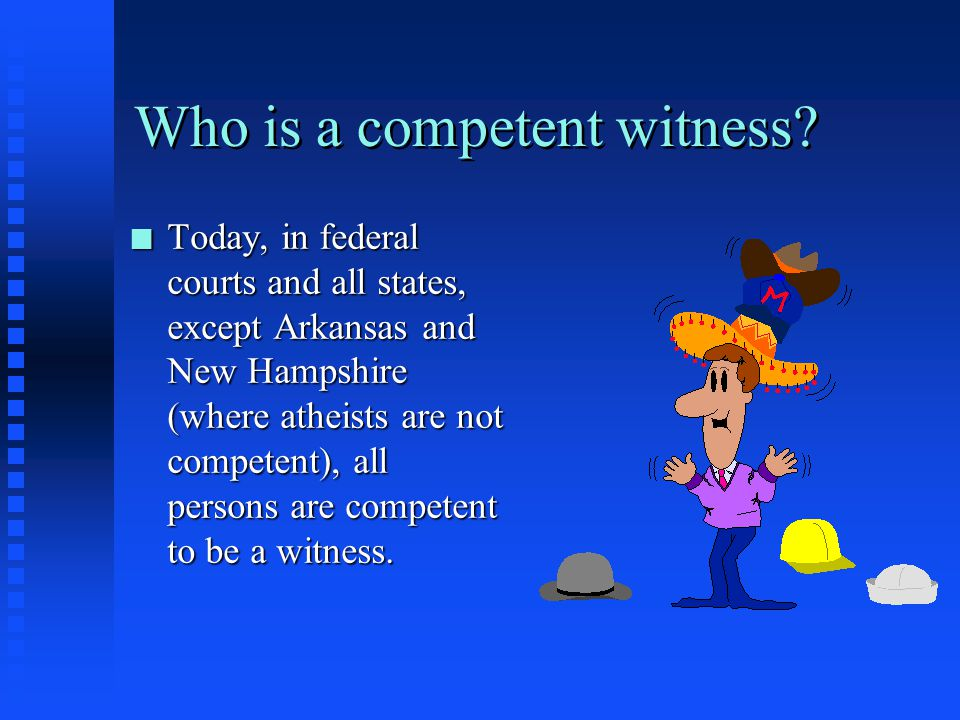 Who is a competent witness