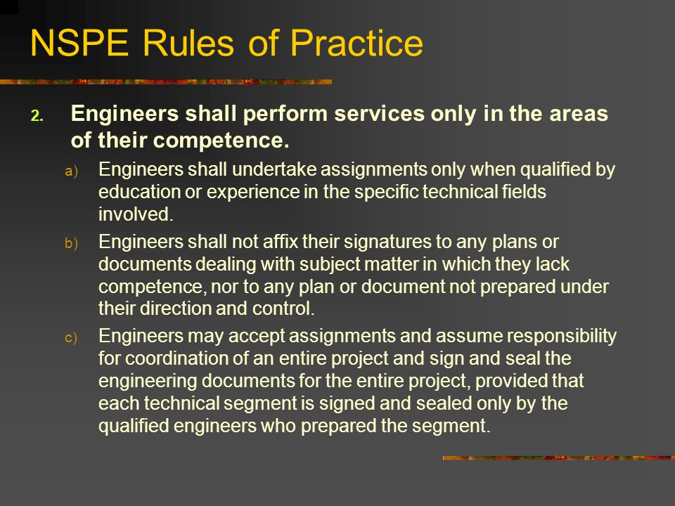 NSPE Rules of Practice Engineers shall perform services only in the areas of their competence.
