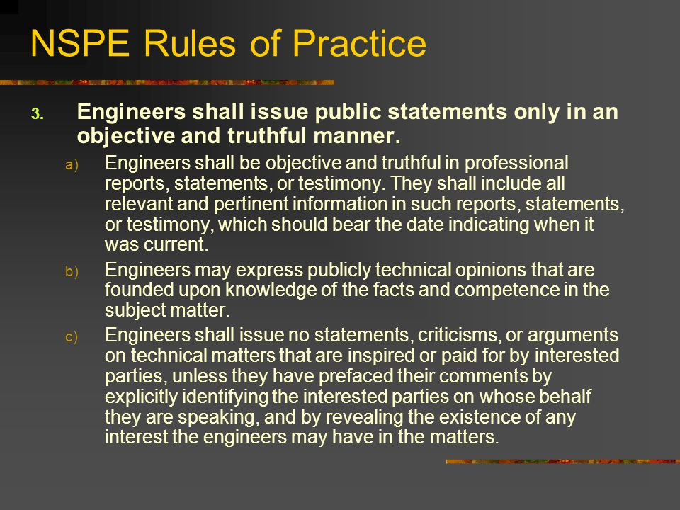 NSPE Rules of Practice Engineers shall issue public statements only in an objective and truthful manner.