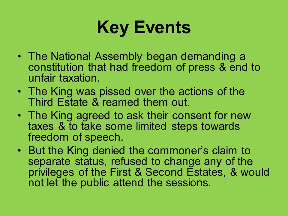 Key Events The National Assembly began demanding a constitution that had freedom of press & end to unfair taxation.