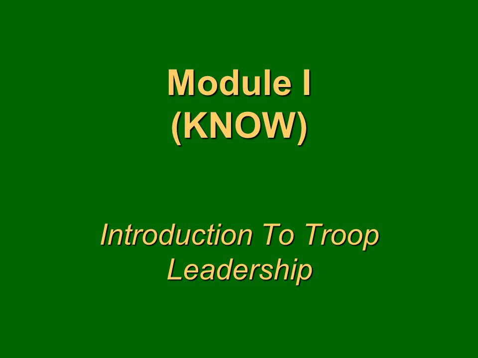 Module I (KNOW) Introduction To Troop Leadership