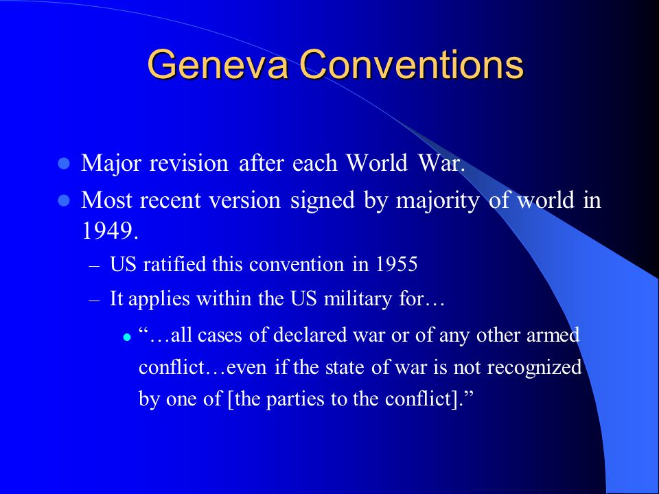 Geneva Conventions Major revision after each World War.