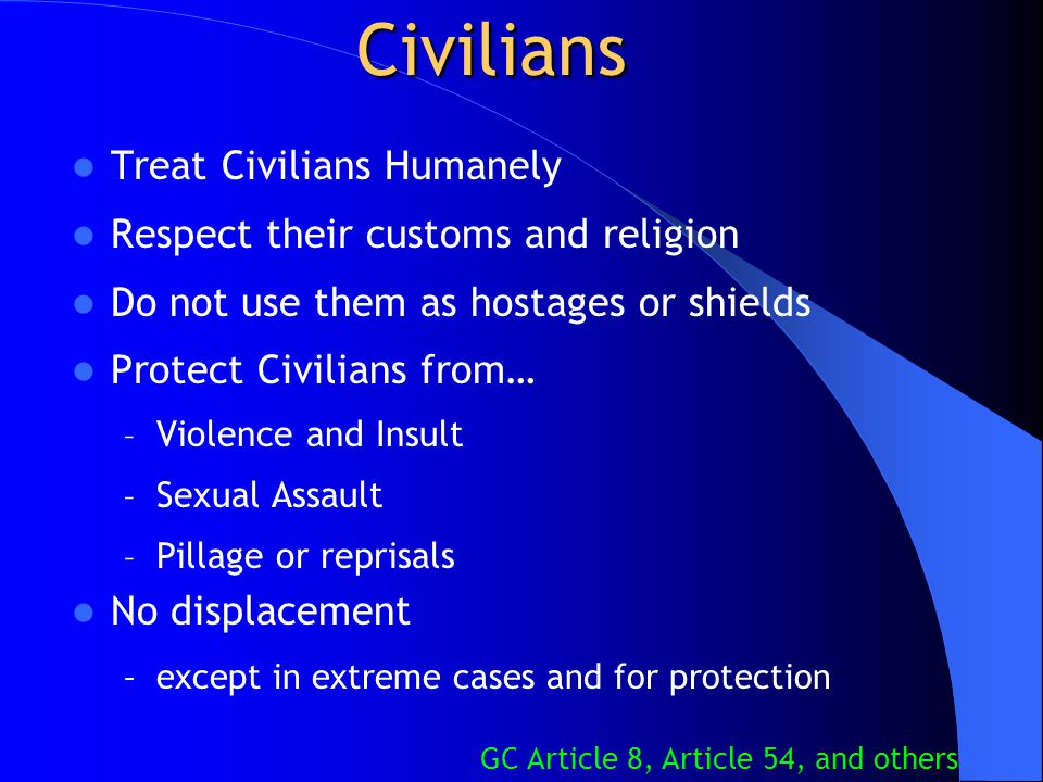 Civilians Treat Civilians Humanely Respect their customs and religion