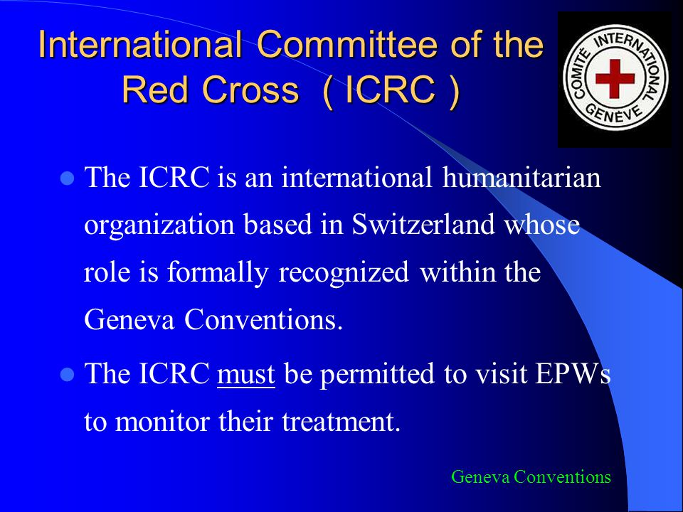 International Committee of the Red Cross ( ICRC )