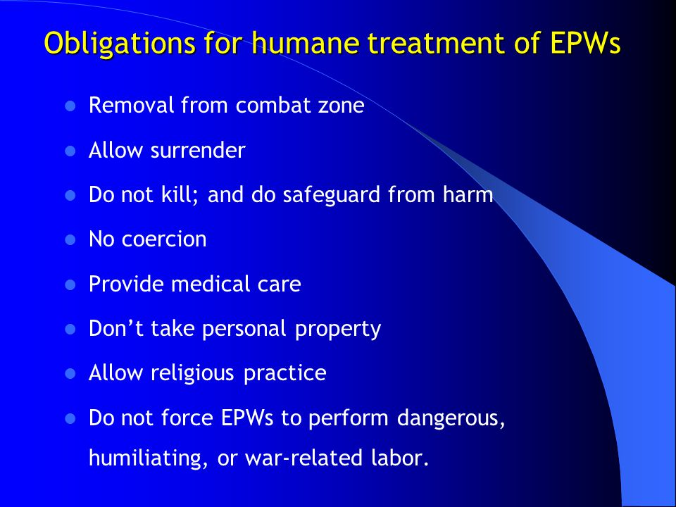 Obligations for humane treatment of EPWs