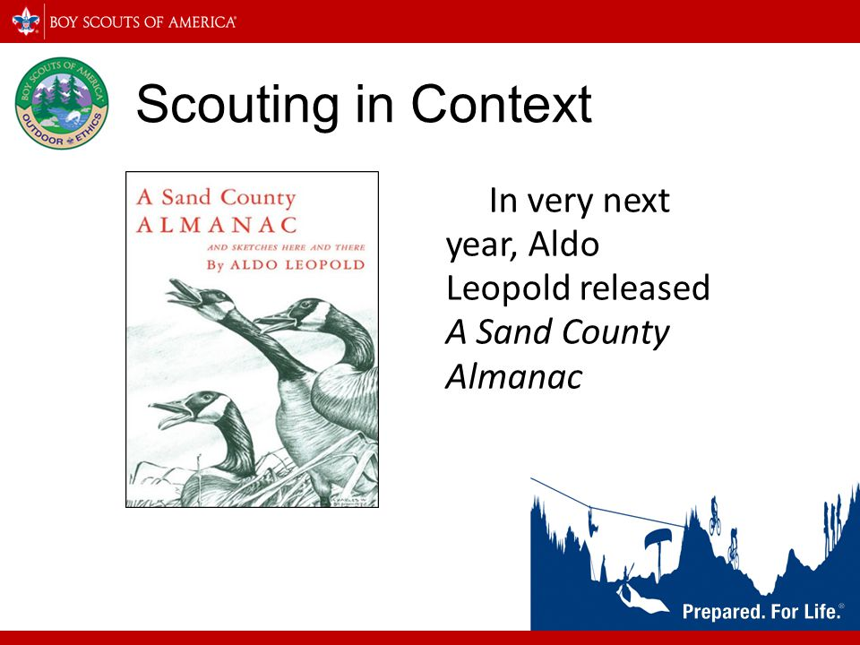 Scouting in Context In very next year, Aldo Leopold released A Sand County Almanac