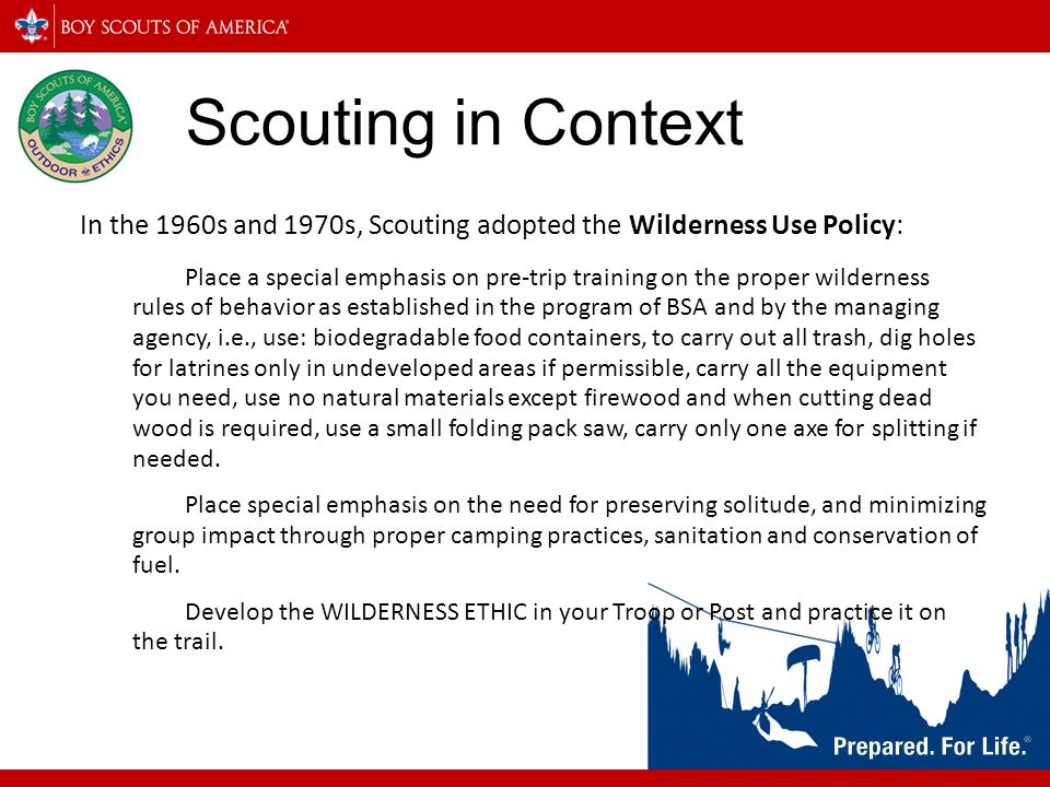 Scouting in Context In the 1960s and 1970s, Scouting adopted the Wilderness Use Policy: