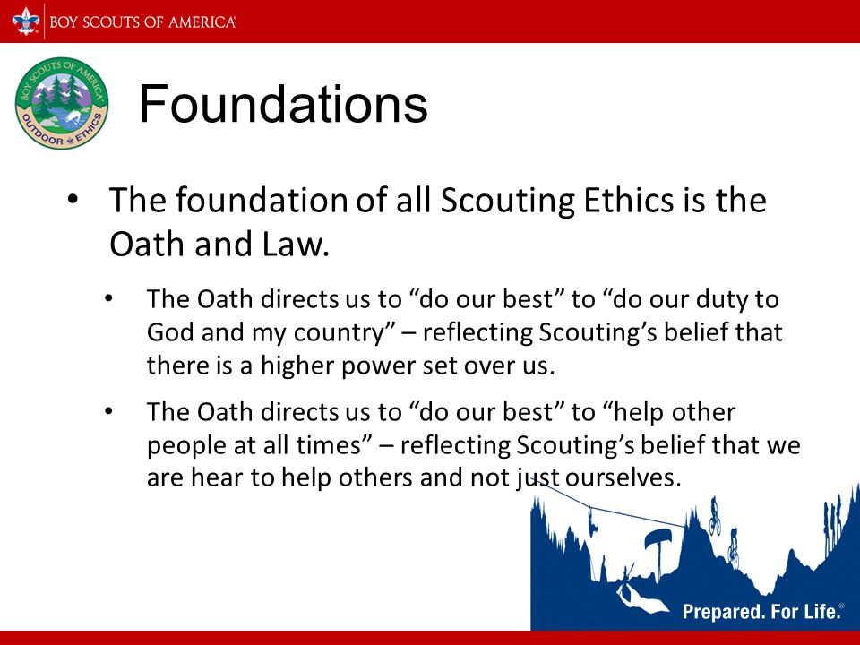 Foundations The foundation of all Scouting Ethics is the Oath and Law.
