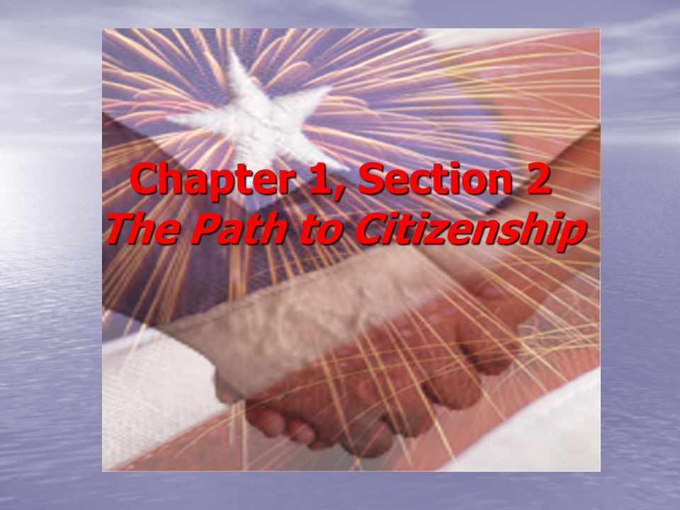 Chapter 1, Section 2 The Path to Citizenship