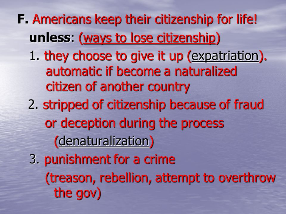 F. Americans keep their citizenship for life!