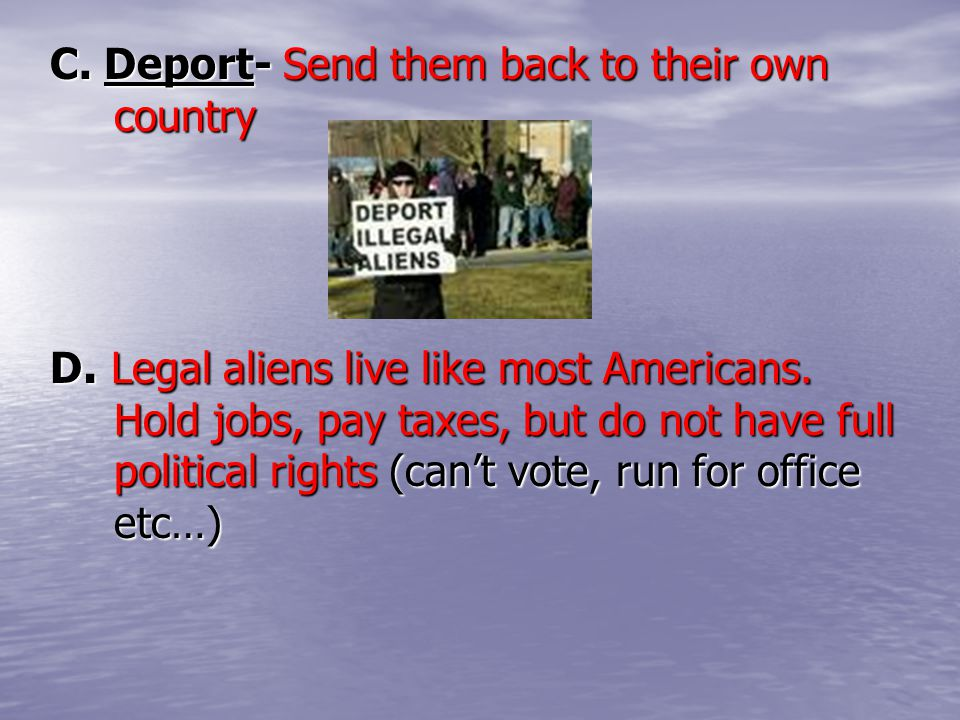 C. Deport- Send them back to their own country