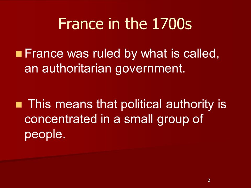 France in the 1700s France was ruled by what is called, an authoritarian government.