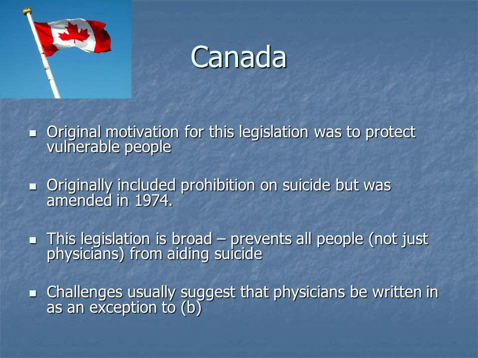 Canada Original motivation for this legislation was to protect vulnerable people.