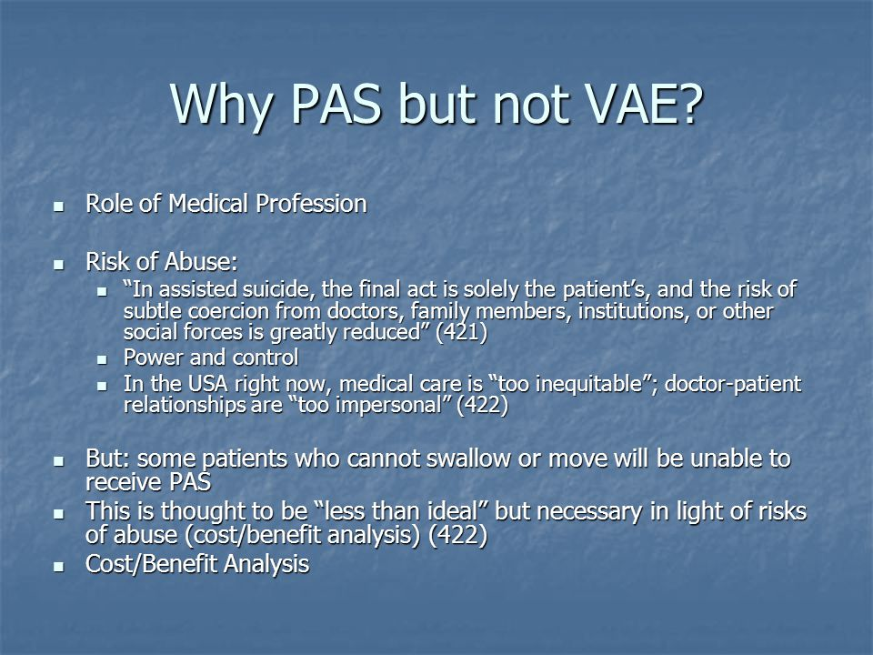 Why PAS but not VAE Role of Medical Profession Risk of Abuse: