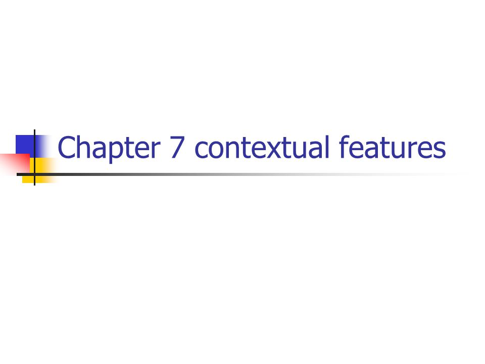 Chapter 7 contextual features