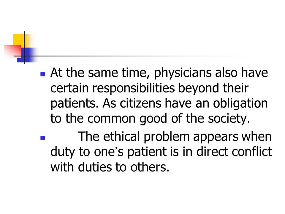 At the same time, physicians also have certain responsibilities beyond their patients. As citizens have an obligation to the common good of the society.