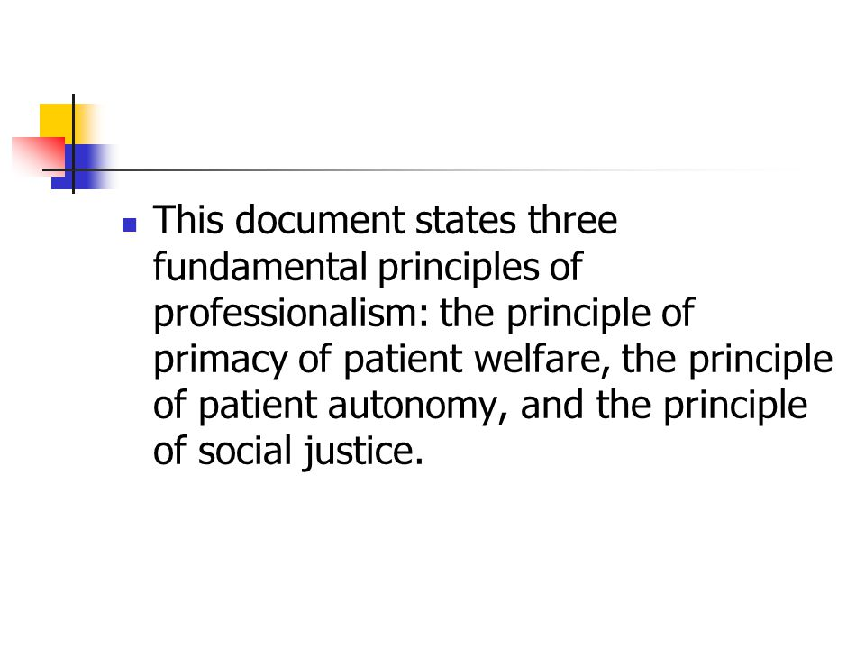 This document states three fundamental principles of professionalism: the principle of primacy of patient welfare, the principle of patient autonomy, and the principle of social justice.