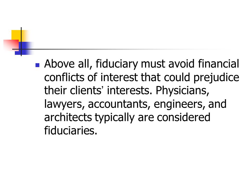 Above all, fiduciary must avoid financial conflicts of interest that could prejudice their clients' interests.